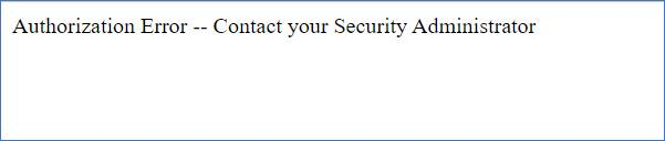 Message is: Authorization Error--Contact Your Security Administrator